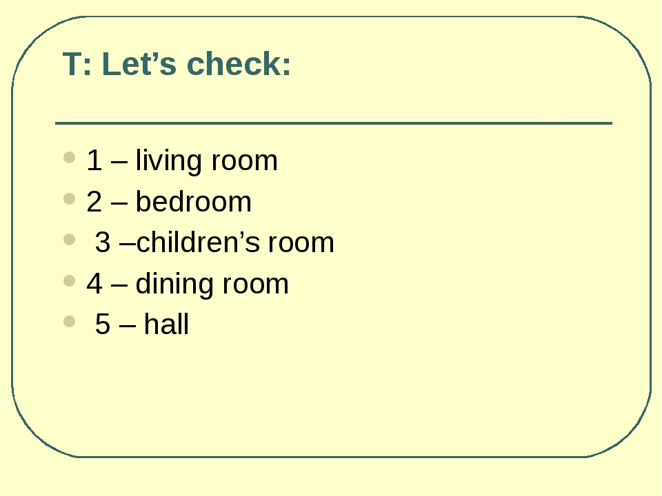 Т: Let's check: 1 – living room 2 – bedroom 3 –сhildren's room 4 – dining roo...