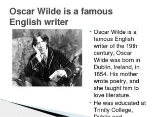 Oscar Wilde is a famous English writer of the 19th century, Oscar Wilde was b