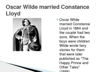 Oscar Wilde married Constance Lloyd in 1884 and the couple had two sons. When