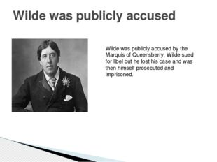 Wilde was publicly accused Wilde was publicly accused by the Marquis of Queen