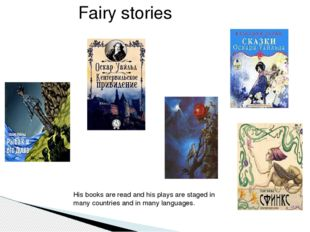 Fairy stories His books are read and his plays are staged in many countries a