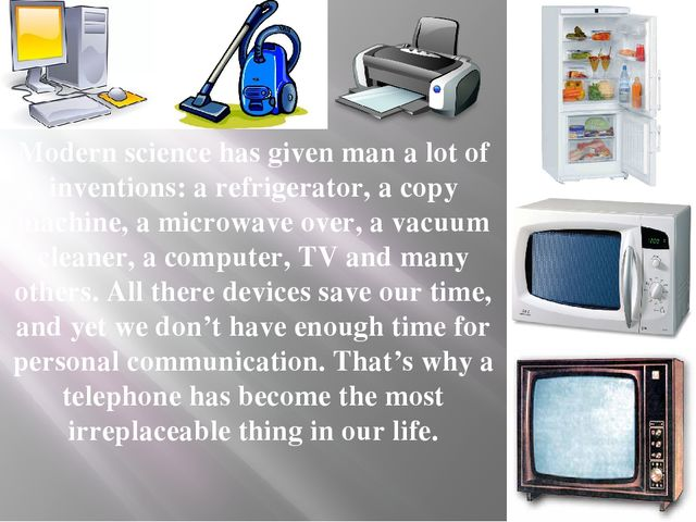 Modern science has given man a lot of inventions: a refrigerator, a copy mach...