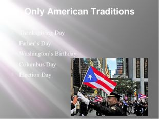 Only American Traditions Thanksgiving Day Father`s Day Washington`s Birthday