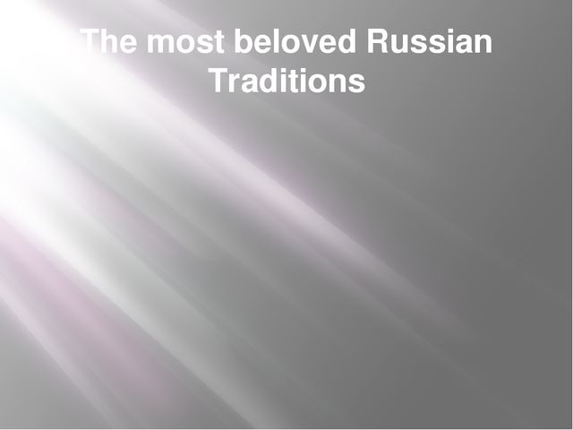 The most beloved Russian Traditions