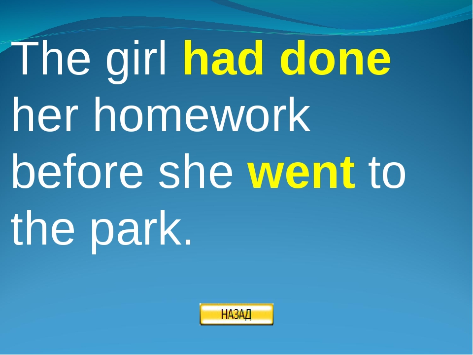 The girl had done her homework before she went to the park.