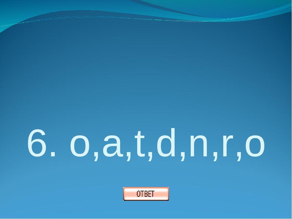 6. o,a,t,d,n,r,o