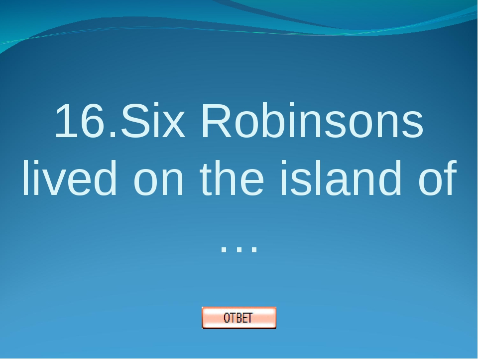 16.Six Robinsons lived on the island of …
