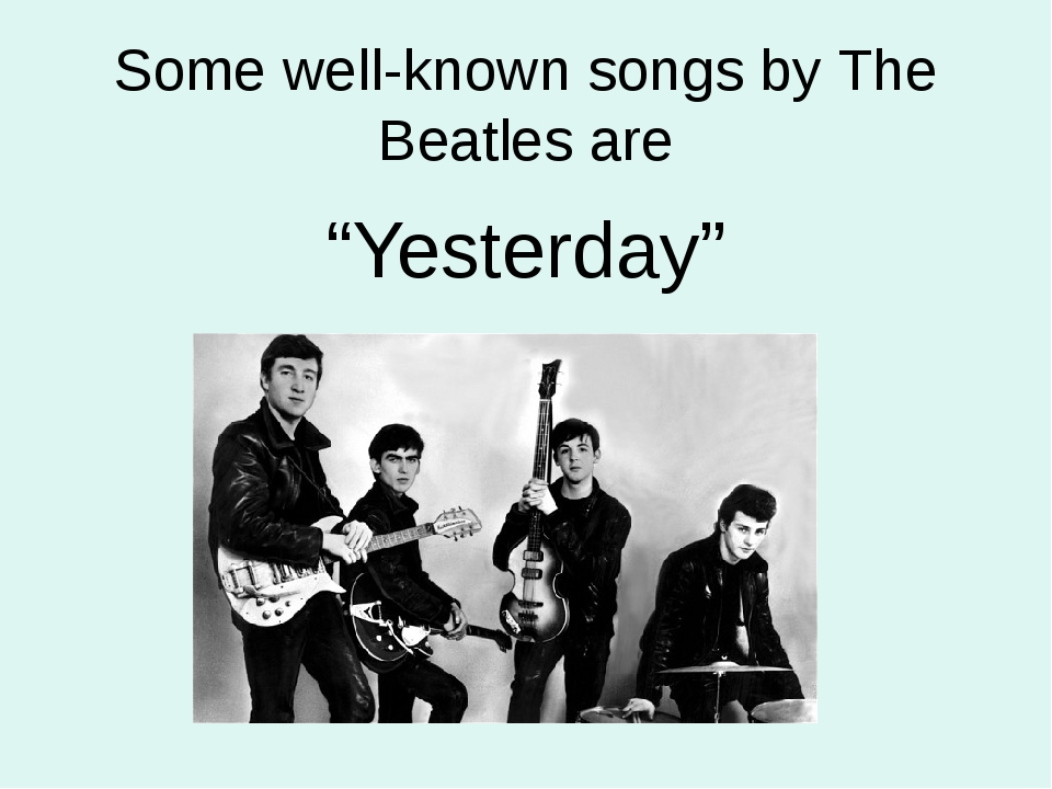 """""""Yesterday"""" Some well-known songs by The Beatles are"""