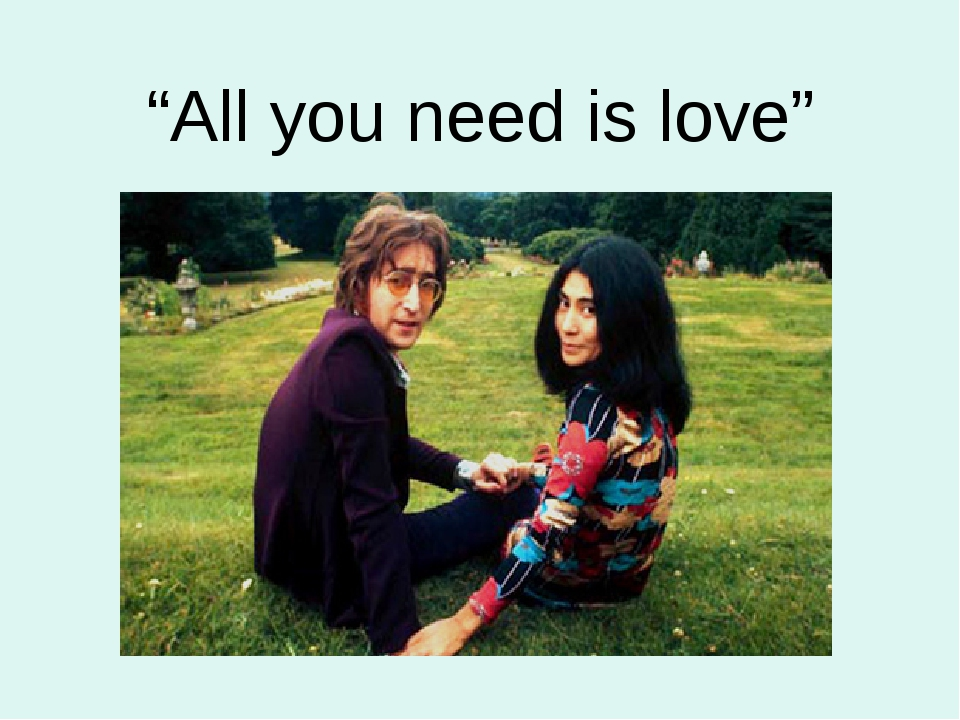 """""""All you need is love"""""""