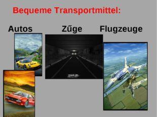 Bequeme Transportmittel: Autos Zűge Flugzeuge