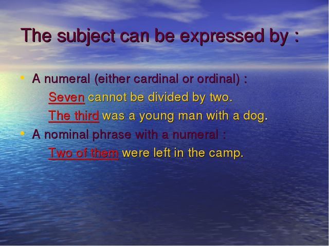 The subject can be expressed by : A numeral (either cardinal or ordinal) : Se...
