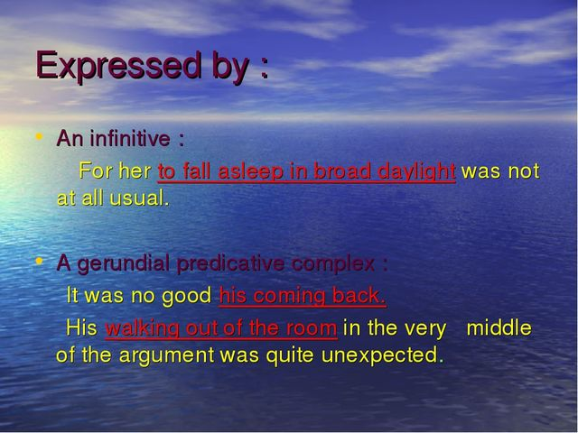 Expressed by : An infinitive : For her to fall asleep in broad daylight was n...