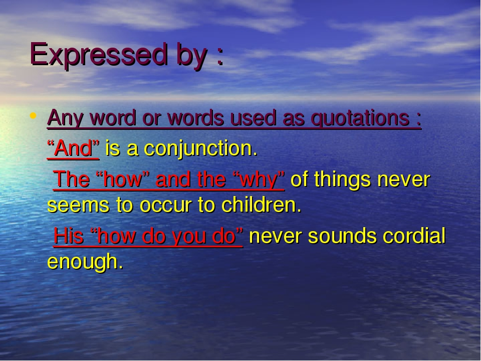 """Expressed by : Any word or words used as quotations : """"And"""" is a conjunction...."""