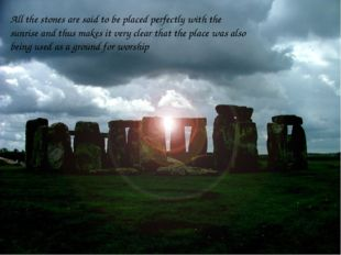 All the stones are said to be placed perfectly with the sunrise and thus make