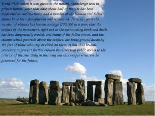 Until 1918, when it was given to the nation, Stonehenge was in private hands.