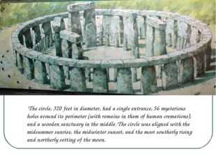 The circle, 320 feet in diameter, had a single entrance, 56 mysterious holes