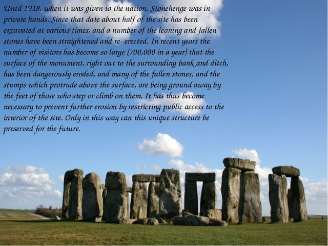 Until 1918, when it was given to the nation, Stonehenge was in private hands....