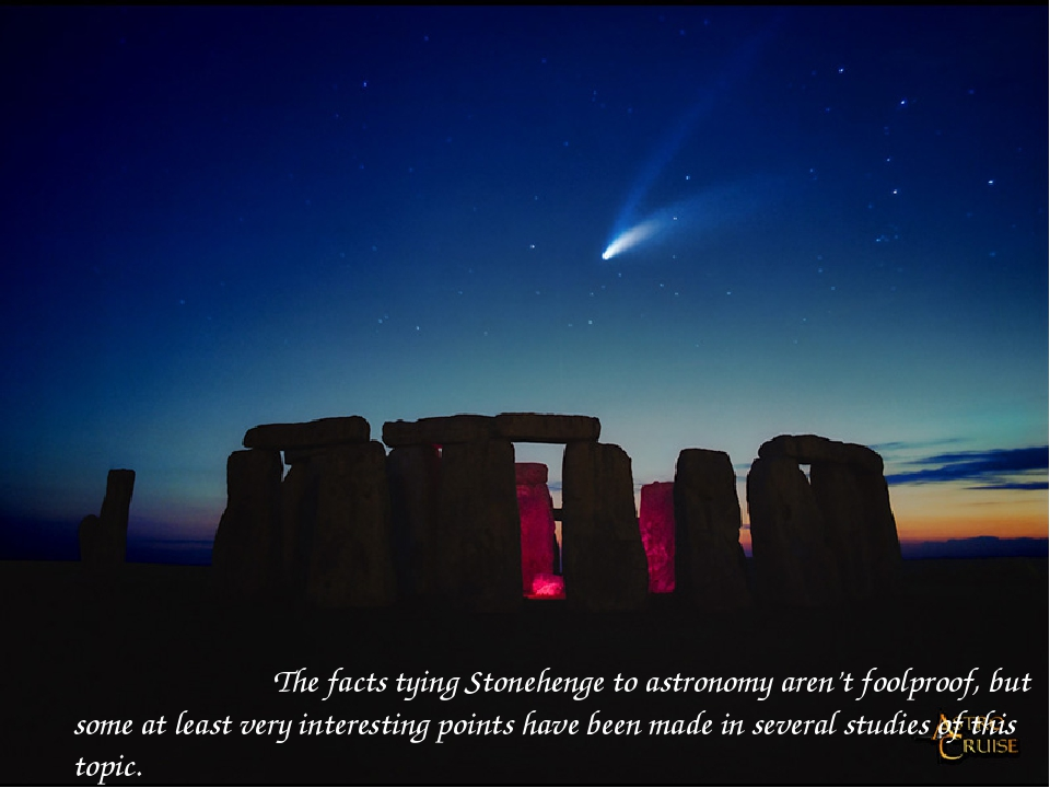 The facts tying Stonehenge to astronomy aren't foolproof, but some at least...