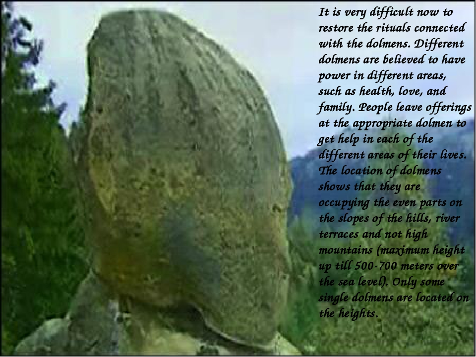 It is very difficult now to restore the rituals connected with the dolmens. D...