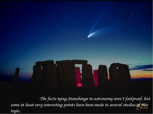 The facts tying Stonehenge to astronomy aren't foolproof, but some at least