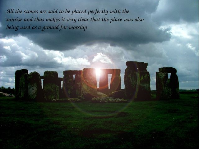 All the stones are said to be placed perfectly with the sunrise and thus make...