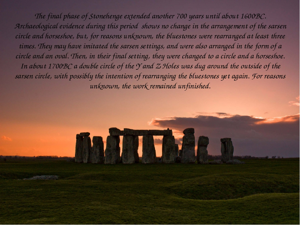The final phase of Stonehenge extended another 700 years until about 1600BC....