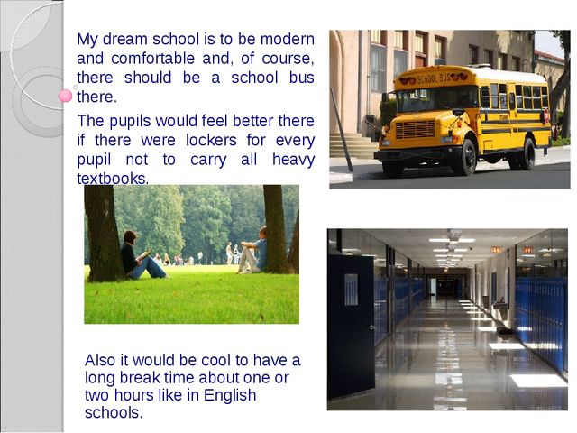 My dream school is to be modern and comfortable and, of course, there should...
