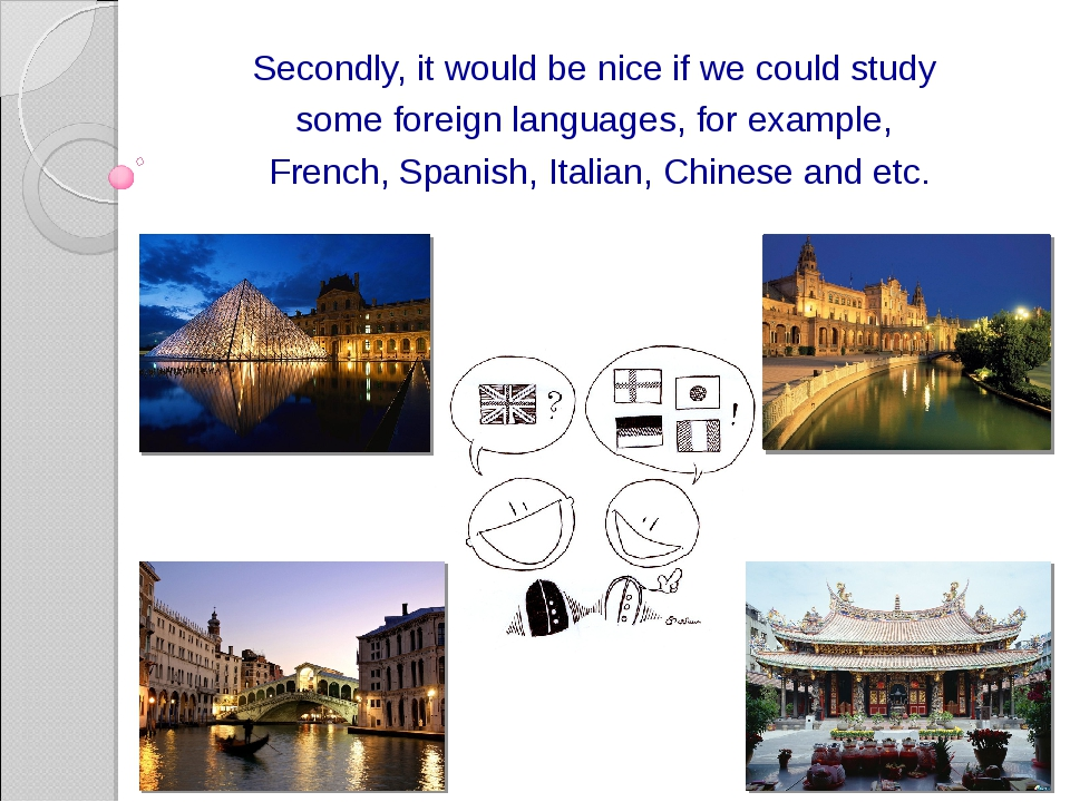 Secondly, it would be nice if we could study some foreign languages, for exam...