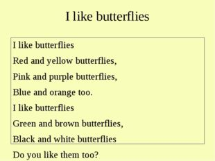 I like butterflies I like butterflies Red and yellow butterflies, Pink and pu