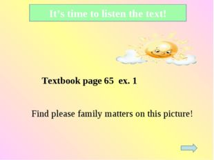 Find please family matters on this picture! It's time to listen the text! T