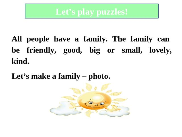 Let's play puzzles! All people have a family. The family can be friendly, g...