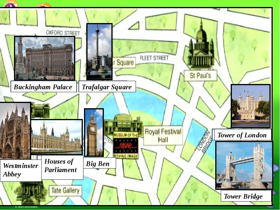 Big Ben Tower Bridge Buckingham Palace Trafalgar Square Houses of Parliament...