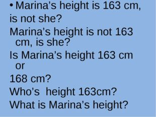 Marina's height is 163 cm, is not she? Marina's height is not 163 cm, is she?