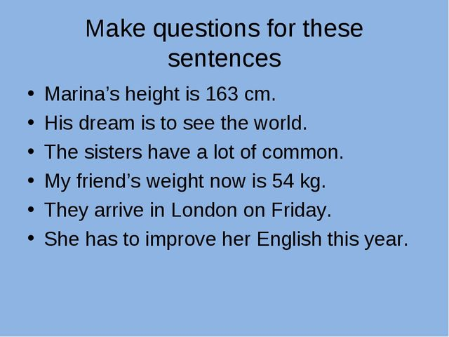 Make questions for these sentences Marina's height is 163 cm. His dream is to...