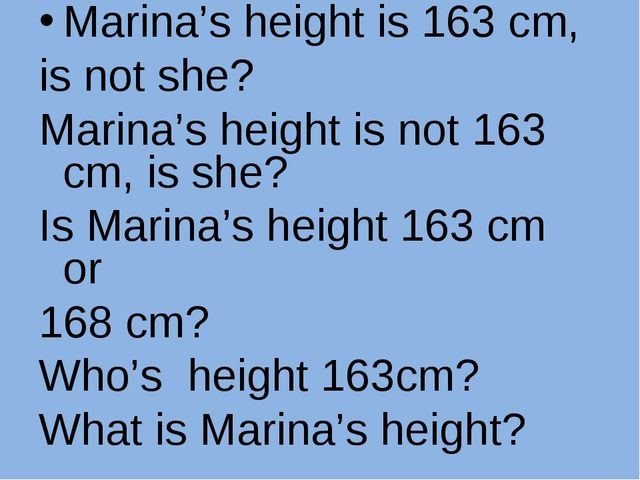 Marina's height is 163 cm, is not she? Marina's height is not 163 cm, is she?...