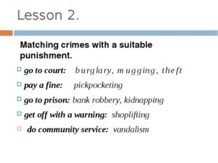 Lesson 2. Matching crimes with a suitable punishment. go to court: burglary,