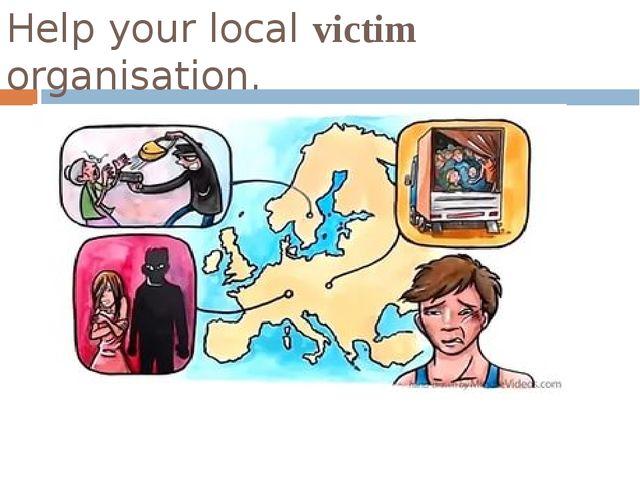 Help your local victim organisation.