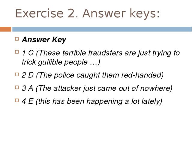 Exercise 2. Answer keys: Answer Key 1 C (These terrible fraudsters are just t...
