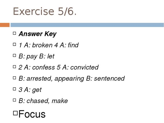 Exercise 5/6. Answer Key 1 A: broken 4 A: find B: pay B: let 2 A: confess 5 A...