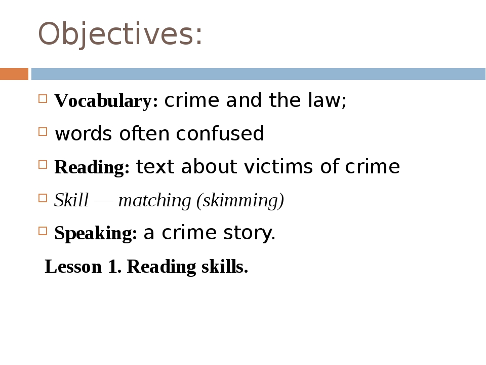 Objectives: Vocabulary: crime and the law; words often confused Reading: text...