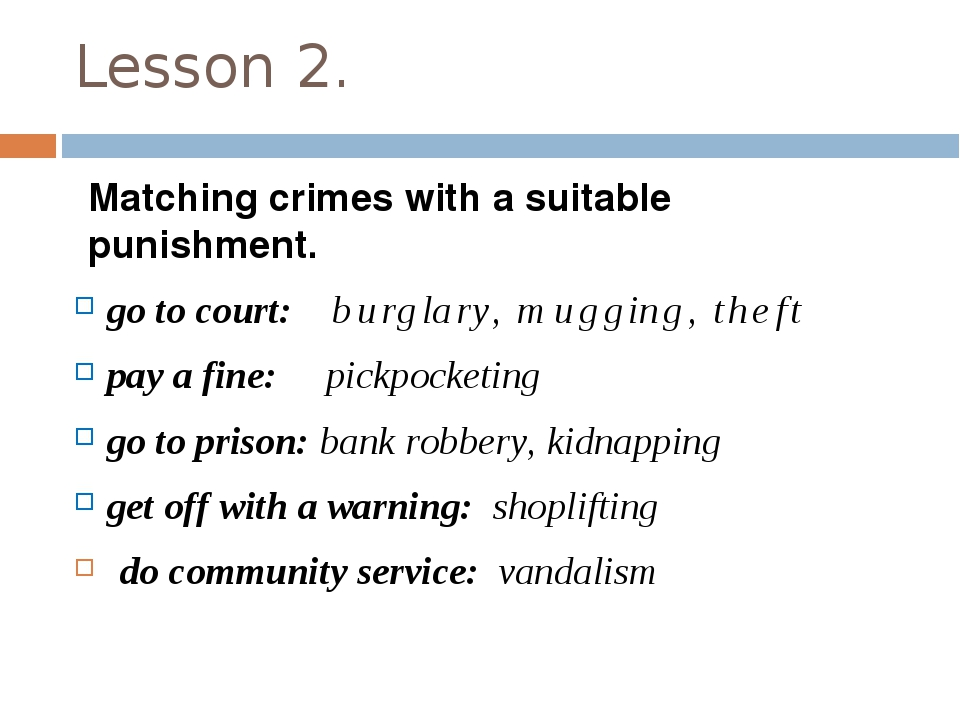 Lesson 2. Matching crimes with a suitable punishment. go to court: burglary,...