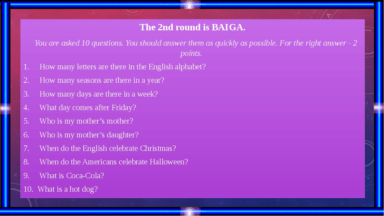 The 2nd round is BAIGA. You are asked 10 questions. You should answer them a...