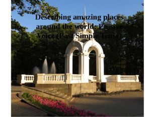Describing amazing places around the world: Passive Voice (Past Simple Tense)