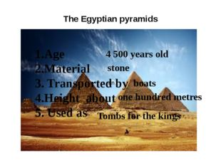 The Egyptian pyramids 1.Age 2.Material 3. Transported by 4.Height about 5. Us