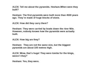 ALEX: Tell me about the pyramids. Hesham.When were they built? Hesham: The fi