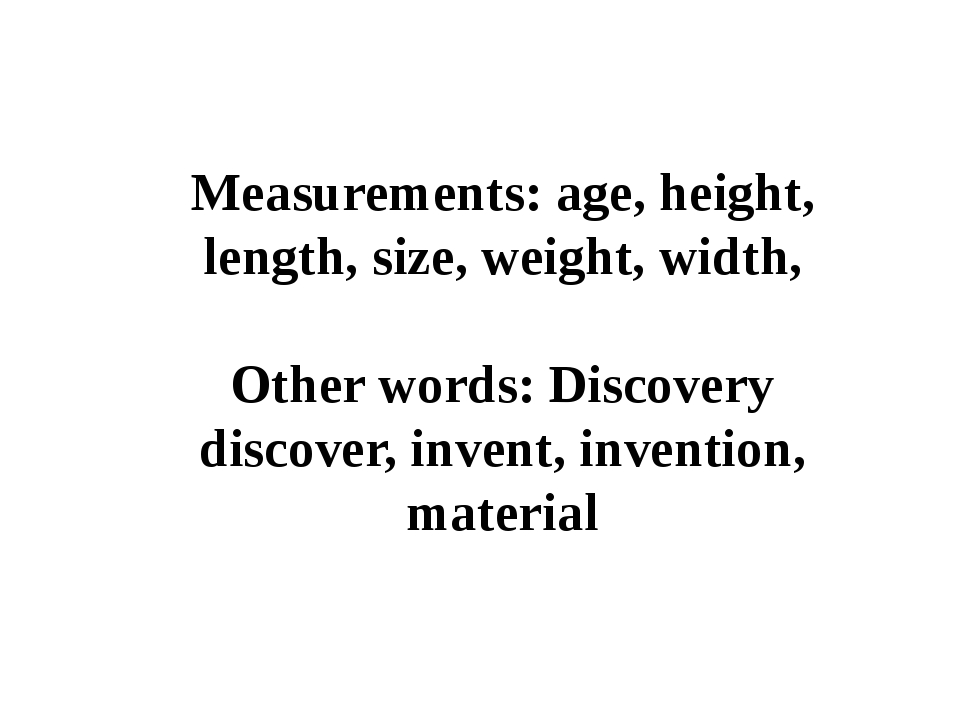 Measurements: age, height, length, size, weight, width, Other words: Discover...