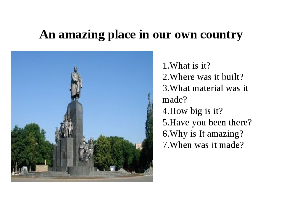 An amazing place in our own country 1.What is it? 2.Where was it built? 3.Wha...