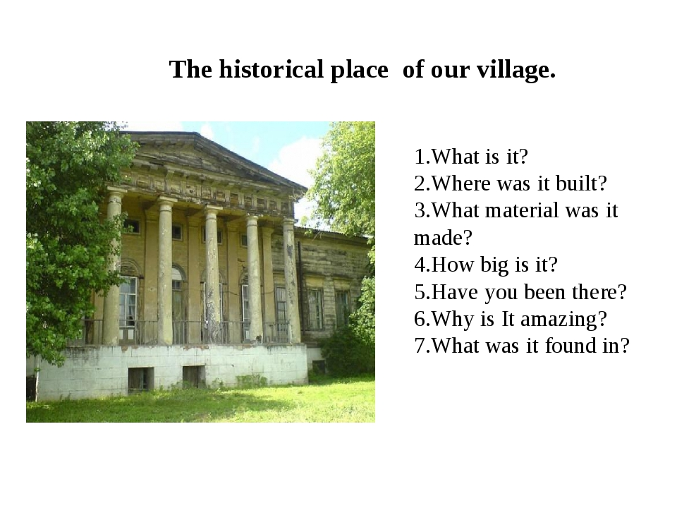 The historical place of our village. 1.What is it? 2.Where was it built? 3.Wh...