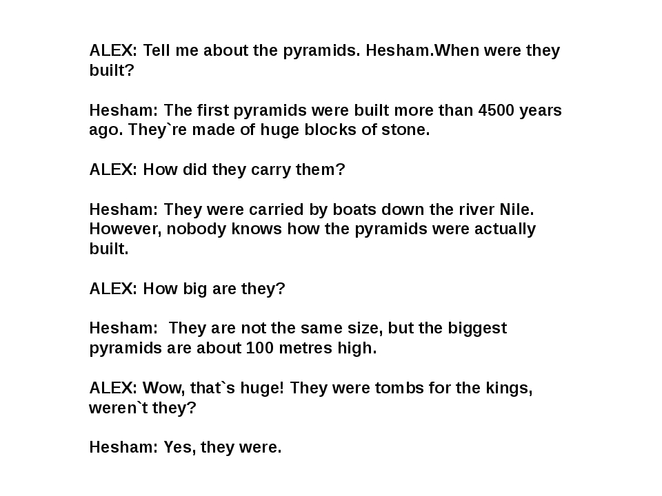 ALEX: Tell me about the pyramids. Hesham.When were they built? Hesham: The fi...