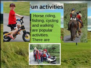 Fun activities Horse riding, fishing, cycling and walking are popular activit